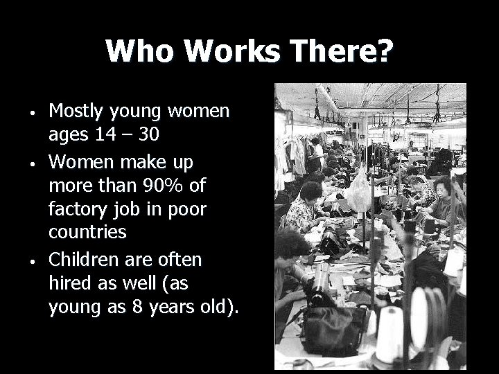 Who Works There? • • • Mostly young women ages 14 – 30 Women