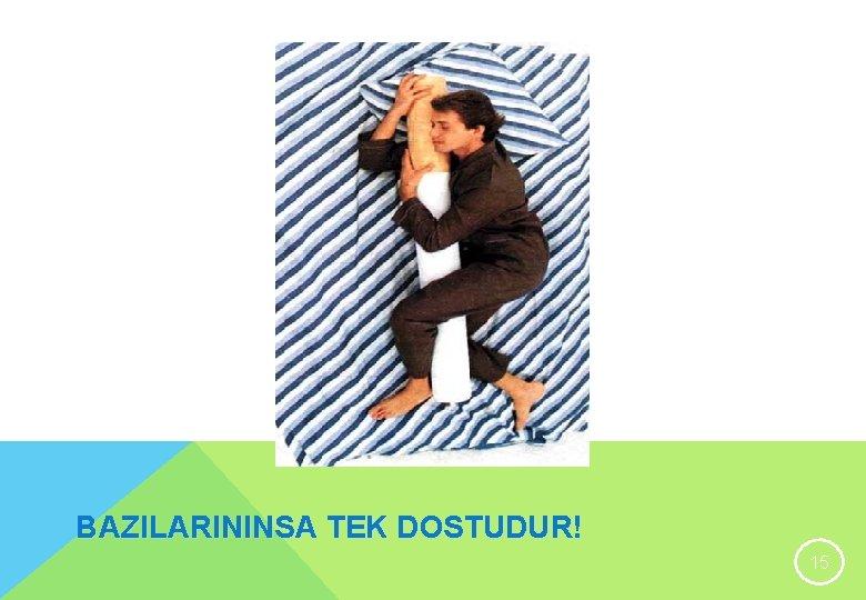 BAZILARININSA TEK DOSTUDUR! 15