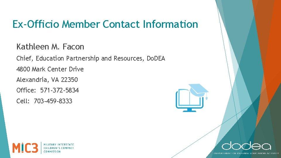 Ex-Officio Member Contact Information Kathleen M. Facon Chief, Education Partnership and Resources, Do. DEA