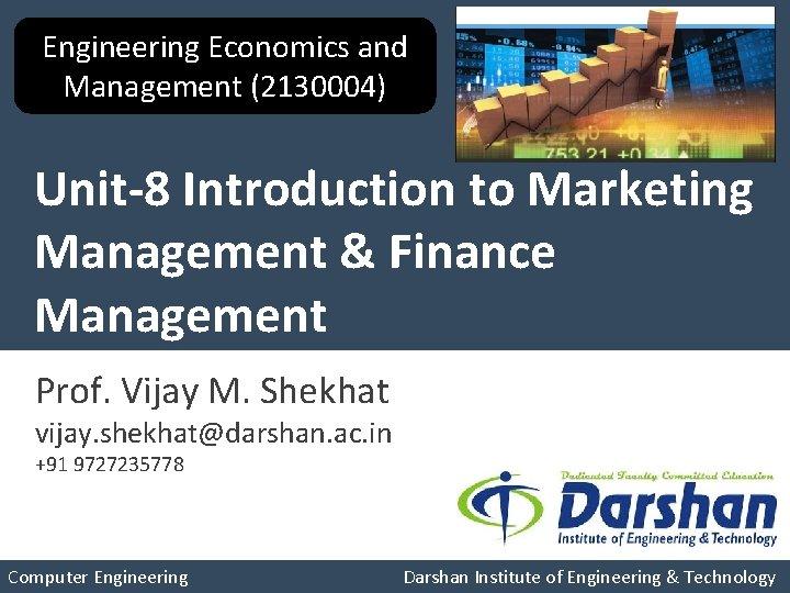 Engineering Economics and Management (2130004) Unit-8 Introduction to Marketing Management & Finance Management Prof.