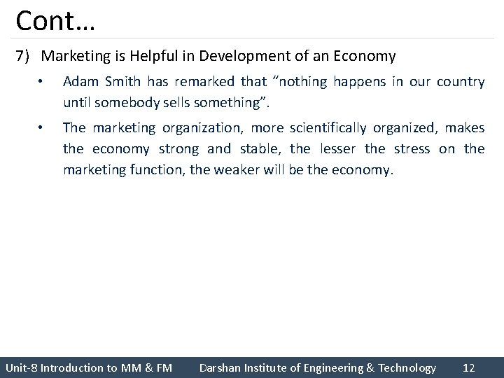 Cont… 7) Marketing is Helpful in Development of an Economy • Adam Smith has