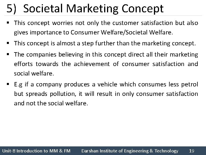 5) Societal Marketing Concept § This concept worries not only the customer satisfaction but