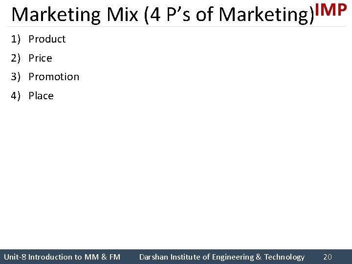 Marketing Mix (4 P's of Marketing)IMP 1) Product 2) Price 3) Promotion 4) Place