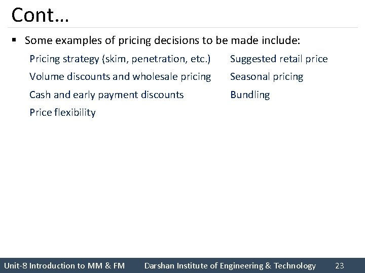 Cont… § Some examples of pricing decisions to be made include: Pricing strategy (skim,