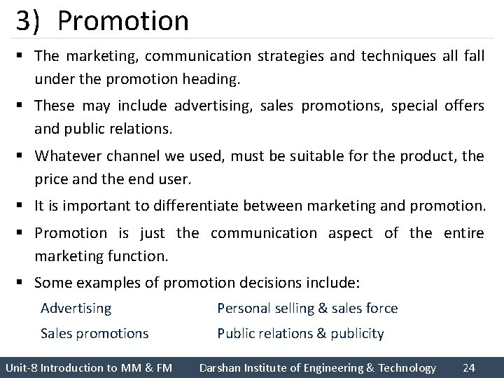 3) Promotion § The marketing, communication strategies and techniques all fall under the promotion