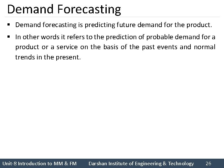 Demand Forecasting § Demand forecasting is predicting future demand for the product. § In