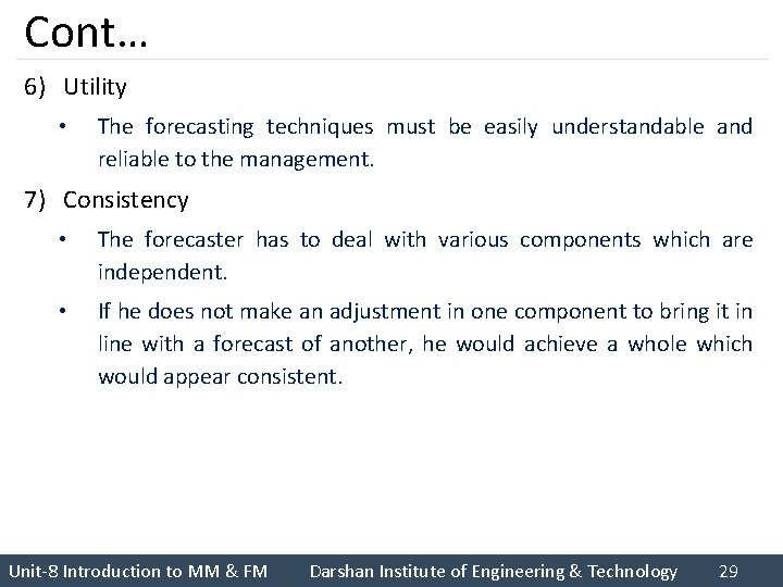 Cont… 6) Utility • The forecasting techniques must be easily understandable and reliable to