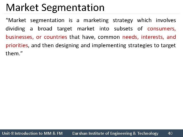 "Market Segmentation ""Market segmentation is a marketing strategy which involves dividing a broad target"