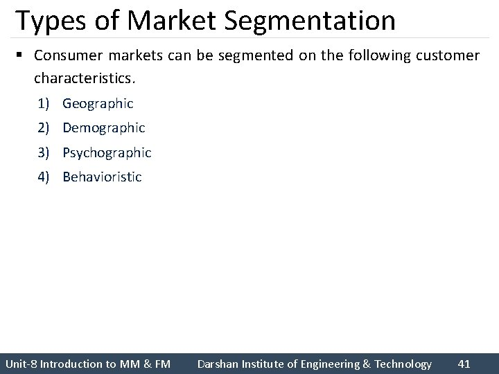 Types of Market Segmentation § Consumer markets can be segmented on the following customer