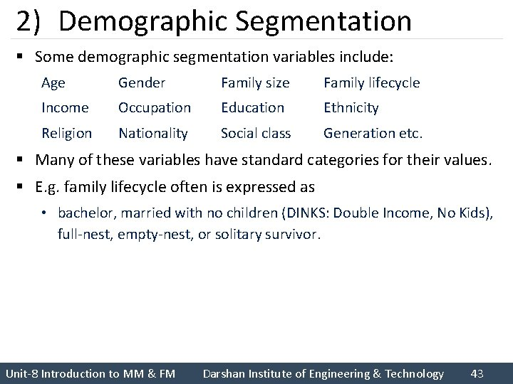 2) Demographic Segmentation § Some demographic segmentation variables include: Age Gender Family size Family