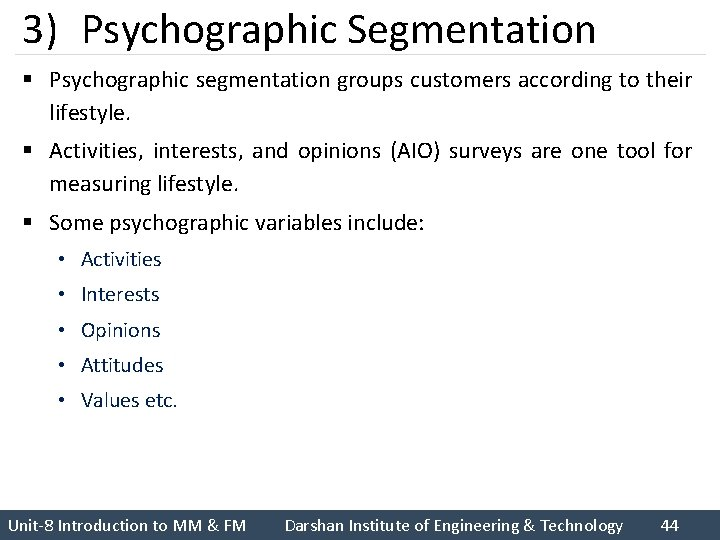 3) Psychographic Segmentation § Psychographic segmentation groups customers according to their lifestyle. § Activities,