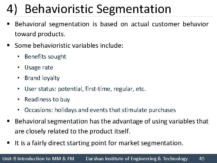4) Behavioristic Segmentation § Behavioral segmentation is based on actual customer behavior toward products.