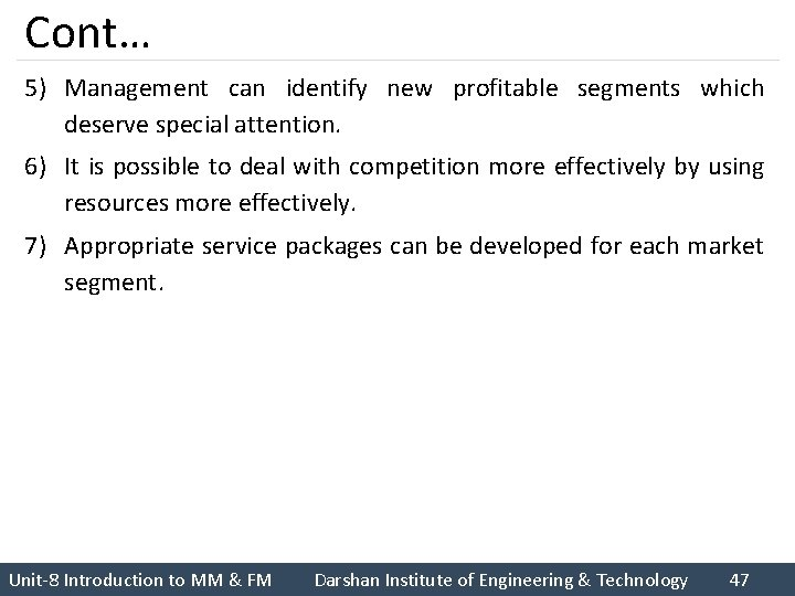 Cont… 5) Management can identify new profitable segments which deserve special attention. 6) It