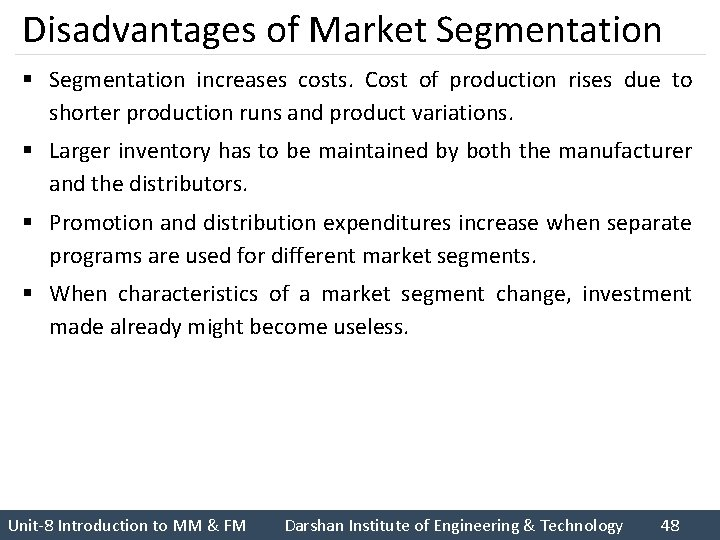 Disadvantages of Market Segmentation § Segmentation increases costs. Cost of production rises due to