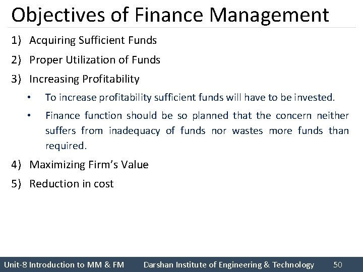 Objectives of Finance Management 1) Acquiring Sufficient Funds 2) Proper Utilization of Funds 3)