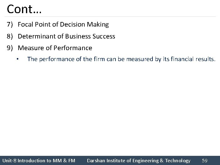 Cont… 7) Focal Point of Decision Making 8) Determinant of Business Success 9) Measure