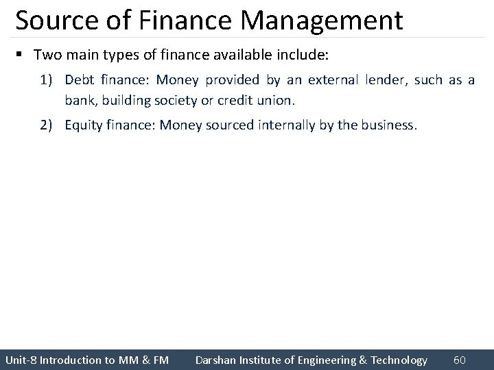 Source of Finance Management § Two main types of finance available include: 1) Debt
