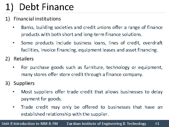 1) Debt Finance 1) Financial institutions • Banks, building societies and credit unions offer