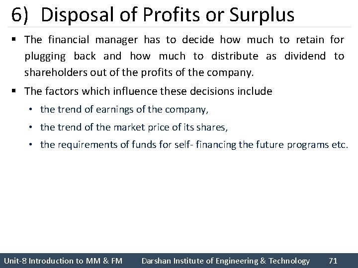 6) Disposal of Profits or Surplus § The financial manager has to decide how