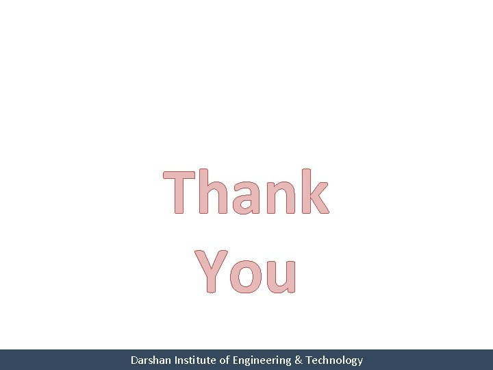 Thank You Darshan Institute of Engineering & Technology