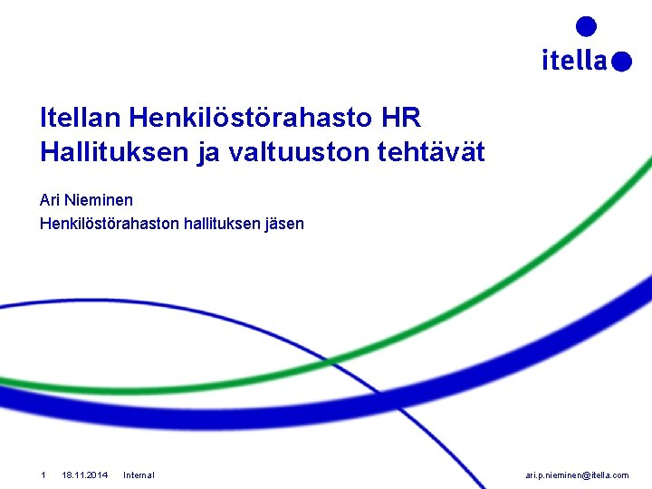 Itellan Henkilöstörahasto HR Hallituksen ja valtuuston tehtävät Ari Nieminen Henkilöstörahaston hallituksen jäsen 1 18.