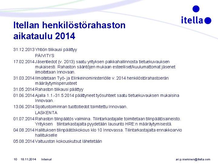 Itellan henkilöstörahaston aikataulu 2014 31. 12. 2013 Yhtiön tilikausi päättyy PÄIVITYS 17. 02. 2014