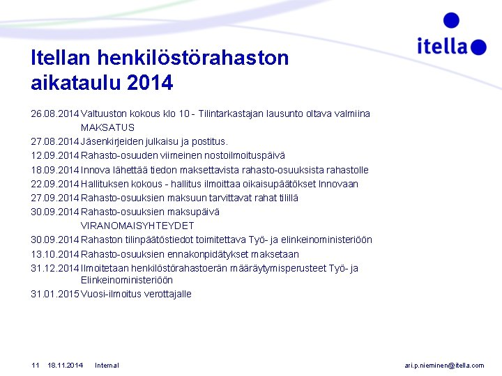 Itellan henkilöstörahaston aikataulu 2014 26. 08. 2014 Valtuuston kokous klo 10 - Tilintarkastajan lausunto