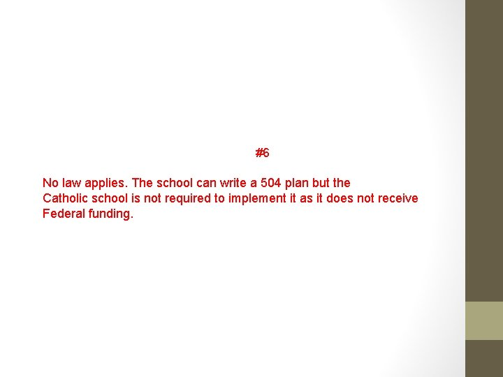 #6 No law applies. The school can write a 504 plan but the Catholic