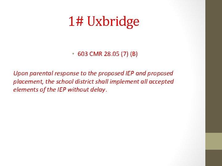 1# Uxbridge • 603 CMR 28. 05 (7) (B) Upon parental response to the