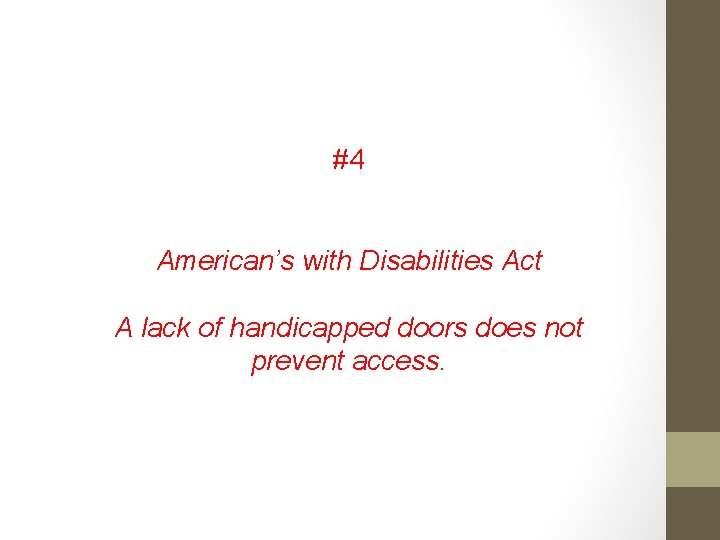 #4 American's with Disabilities Act A lack of handicapped doors does not prevent access.
