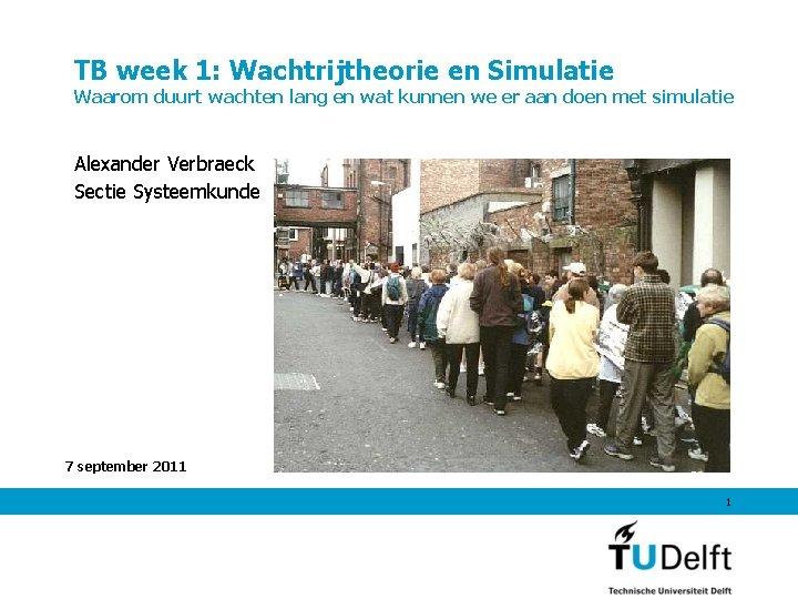 TB week 1: Wachtrijtheorie en Simulatie Waarom duurt wachten lang en wat kunnen we