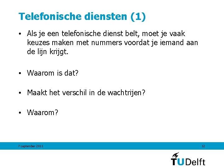 Telefonische diensten (1) • Als je een telefonische dienst belt, moet je vaak keuzes