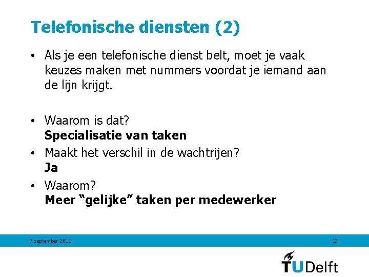 Telefonische diensten (2) • Als je een telefonische dienst belt, moet je vaak keuzes