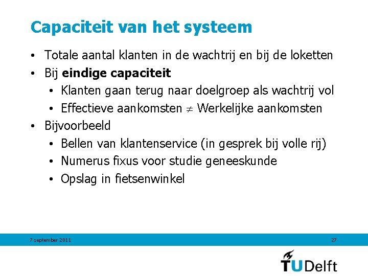 Capaciteit van het systeem • Totale aantal klanten in de wachtrij en bij de