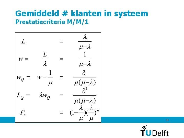 Gemiddeld # klanten in systeem Prestatiecriteria M/M/1 7 september 2011 34