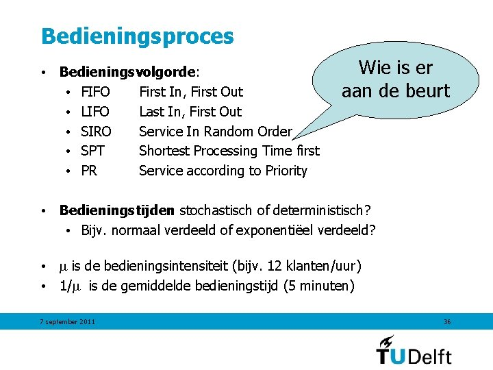 Bedieningsproces • Bedieningsvolgorde: • FIFO First In, First Out • LIFO Last In, First