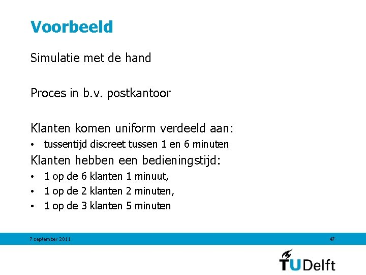 Voorbeeld Simulatie met de hand Proces in b. v. postkantoor Klanten komen uniform verdeeld