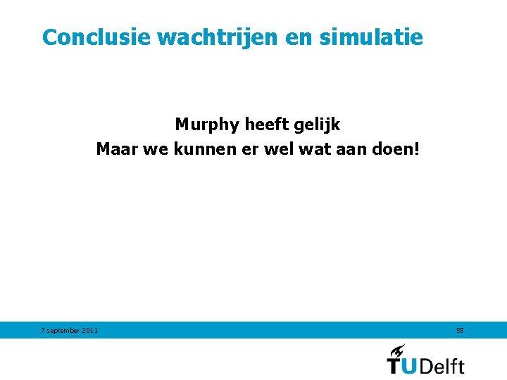Conclusie wachtrijen en simulatie Murphy heeft gelijk Maar we kunnen er wel wat aan