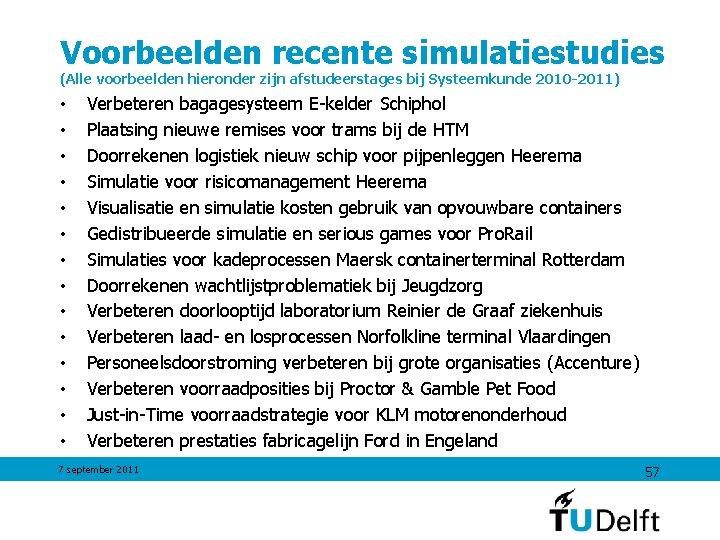 Voorbeelden recente simulatiestudies (Alle voorbeelden hieronder zijn afstudeerstages bij Systeemkunde 2010 -2011) • •
