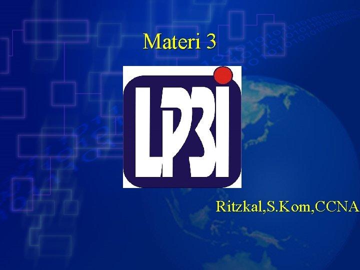 Materi 3 Ritzkal, S. Kom, CCNA