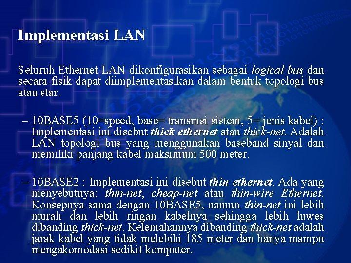 Implementasi LAN Seluruh Ethernet LAN dikonfigurasikan sebagai logical bus dan secara fisik dapat diimplementasikan