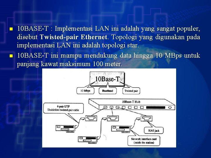 n n 10 BASE-T : Implementasi LAN ini adalah yang sangat populer, disebut Twisted-pair