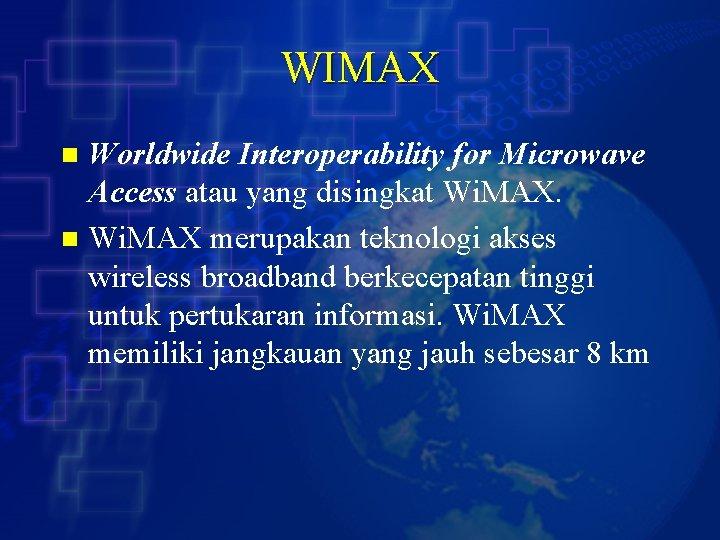 WIMAX Worldwide Interoperability for Microwave Access atau yang disingkat Wi. MAX. n Wi. MAX
