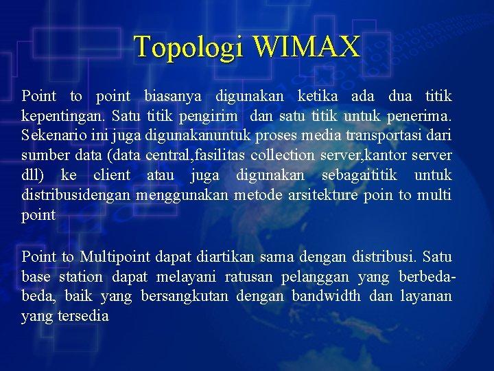 Topologi WIMAX Point to point biasanya digunakan ketika ada dua titik kepentingan. Satu titik
