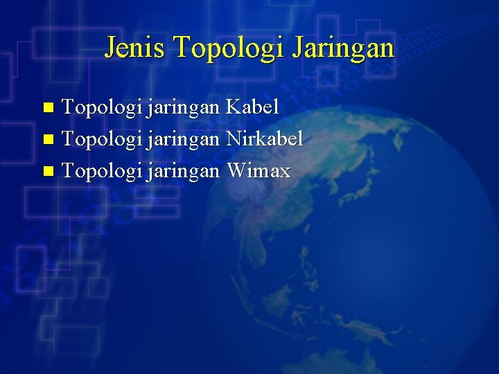 Jenis Topologi Jaringan Topologi jaringan Kabel n Topologi jaringan Nirkabel n Topologi jaringan Wimax
