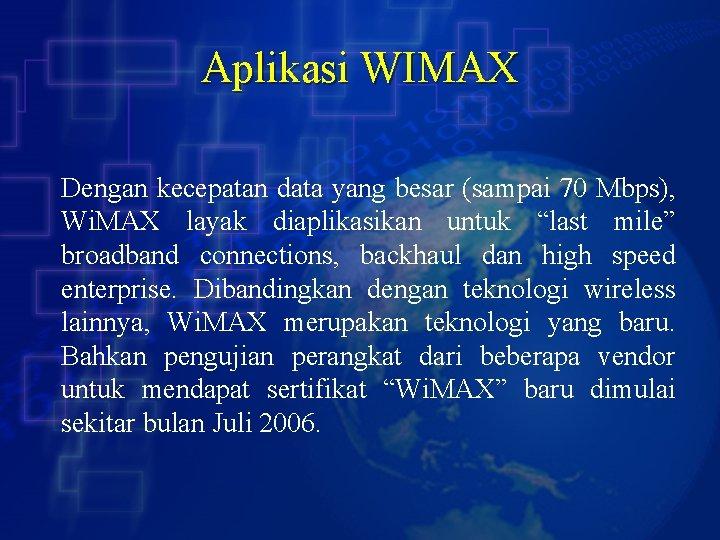 Aplikasi WIMAX Dengan kecepatan data yang besar (sampai 70 Mbps), Wi. MAX layak diaplikasikan