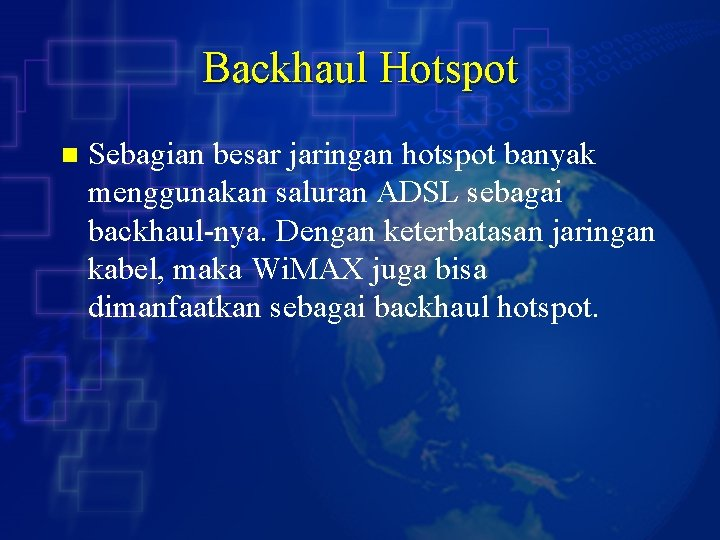 Backhaul Hotspot n Sebagian besar jaringan hotspot banyak menggunakan saluran ADSL sebagai backhaul-nya. Dengan
