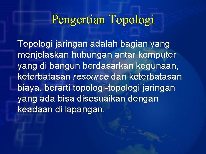 Pengertian Topologi jaringan adalah bagian yang menjelaskan hubungan antar komputer yang di bangun berdasarkan