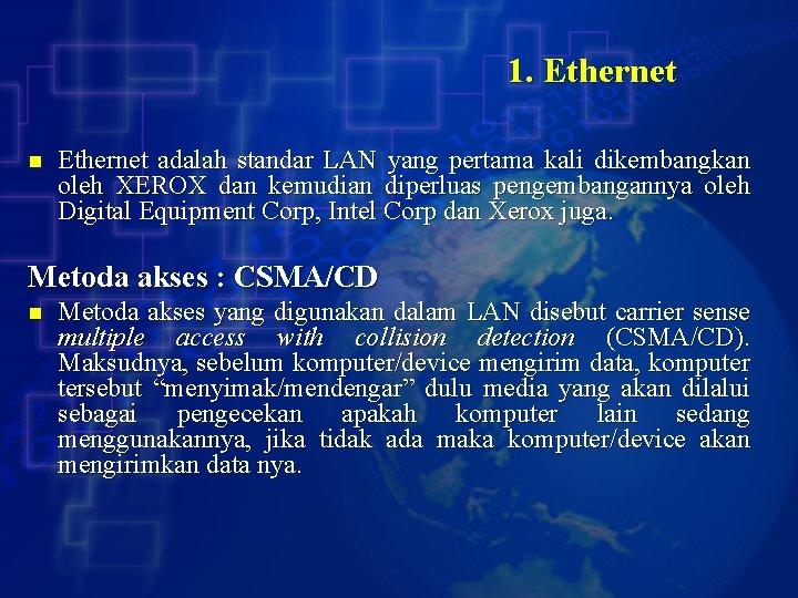 1. Ethernet n Ethernet adalah standar LAN yang pertama kali dikembangkan oleh XEROX dan