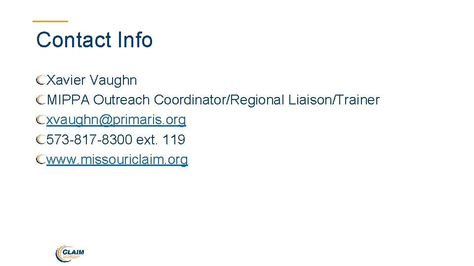 Contact Info Xavier Vaughn MIPPA Outreach Coordinator/Regional Liaison/Trainer xvaughn@primaris. org 573 -817 -8300 ext.